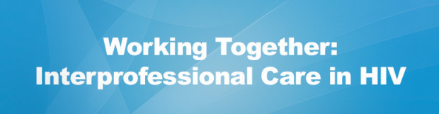 Working Together: Interprofessional Care in HIV